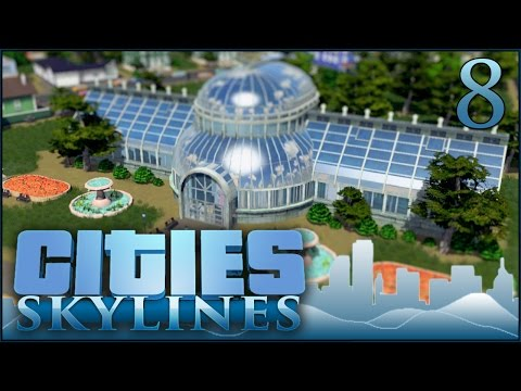 Cities: Skylines! Beauty of the Botanical Garden!! - Episode #8