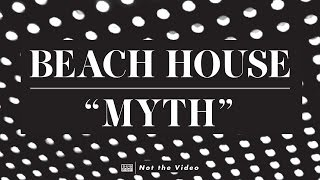 Beach House - Myth