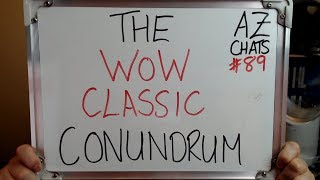 The Classic Wow Conundrum Azchats 89