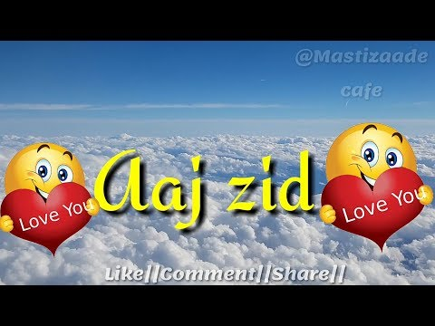 Love special :Aaj zid : Arijit singh new song :Love❤️ :Sad💔 : :whatsapp status video 2017 :  