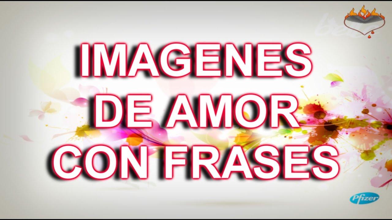 Videos De Amor: Imagenes De Amor Con Frases Para Enamorar, Videos