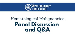 2021 West Oncology | Hematological Malignancies | Panel Discussion and Q&A