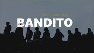 Bandito - twenty one pilots [LYRICS/LETRA ESPAÑOL]