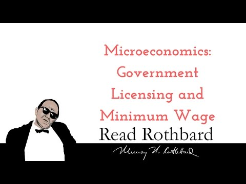 Introduction to Microeconomics - 6 of 14 - Government Licensing and Minimum Wage - Murray N Rothbard
