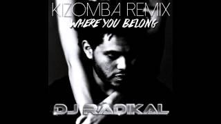 WHERE YOU BELONG - WEEKND - KIZOMBA REMIX - DJ RADIKAL