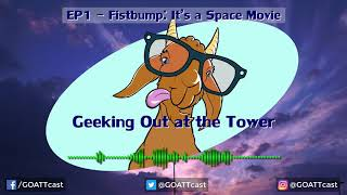 Geeking Out at The Tower Podcast - Episode 01 - Fistbump: It's a Space Movie