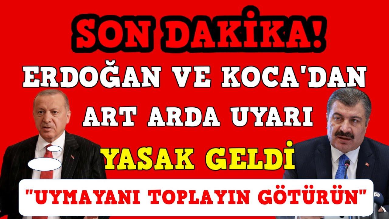 """Erdoğan ve Koca'dan ardı ardına uyarı geldi.Yeni yasaklar mı geliyor?  Erdoğan: """"Uymayanı götürün"""""""