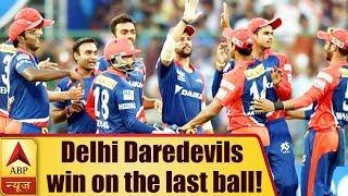 IPL 2018: When Delhi Daredevils Won The Match On The Last Ball   ABP News