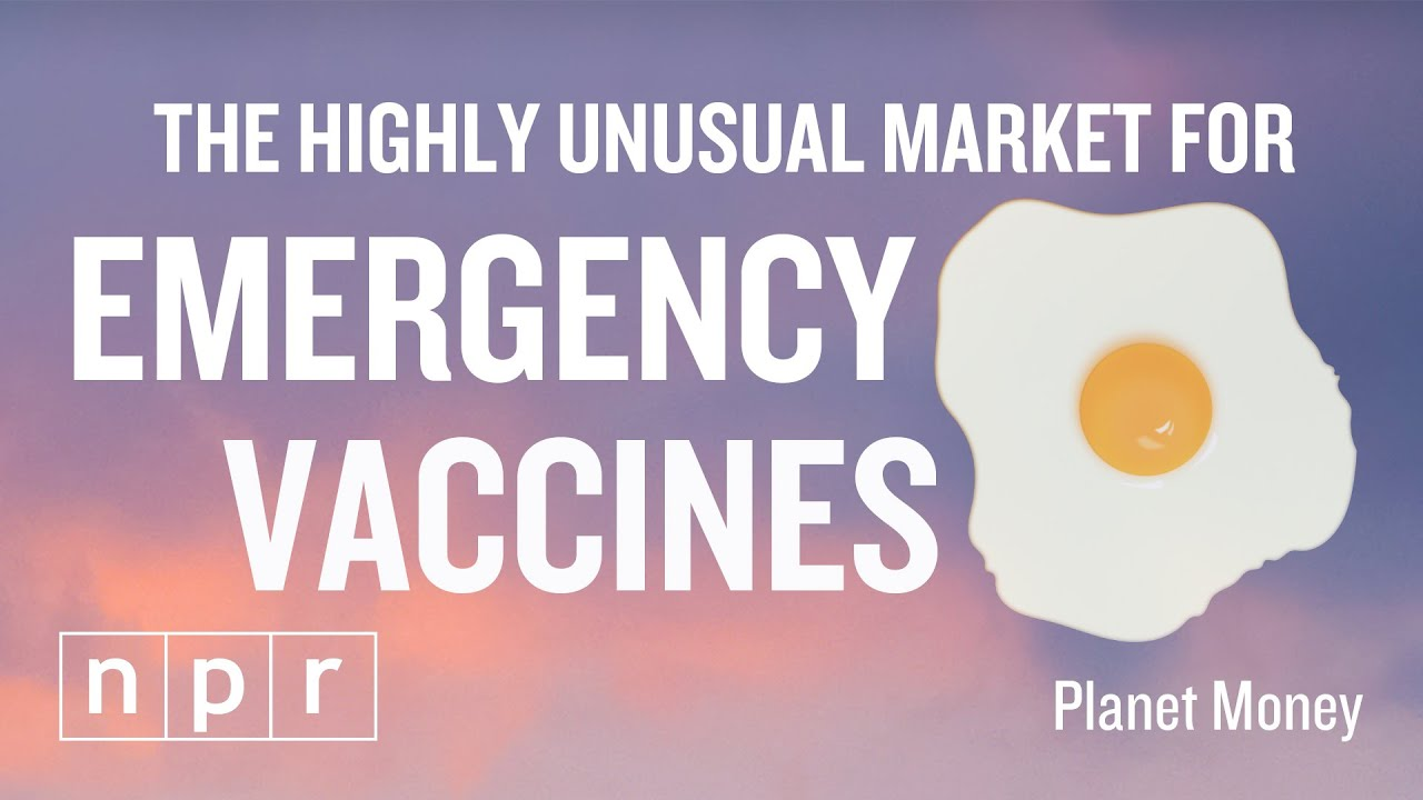 The Market for Emergency Vaccines Is Like No Other | Planet Money | NPR – NPR