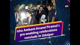 Isha Ambani-Anand Piramal's pre-wedding celebrations conclude in Udaipur - #Entertainment News