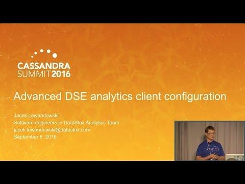 DataStax | Advanced DSE Analytics Client Configuration (Jacek Lewandowski) | C* Summit 2016