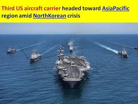 Third US aircraft carrier headed toward Asia Pacific region amid North Korean crisis
