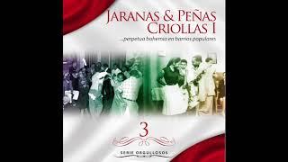 Serie Orgullosos - Jaranas & Peñas Criollas 1, Vol. 3 - Varios Artistas (Full Album)