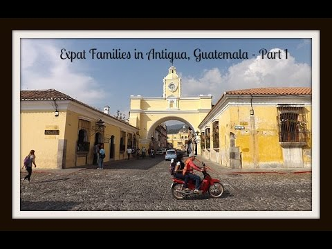 Expats in Antigua, Guatemala - Part 1