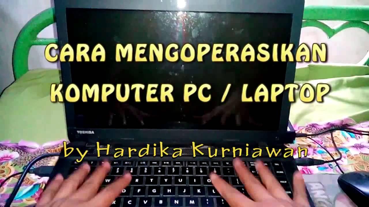 Cara Mengoperasikan Komputer PC / Laptop (Menghidupkan ...