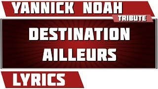 Paroles Destination ailleurs - Yannick Noah tribute