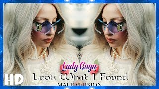 Lady Gaga - Look What I Found | (MALE VERSION)