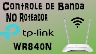 Como fazer controle de banda no Roteador TP-Link WR840N