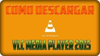 Como Descargar VLC Media Player Para Windows 7 y 8 2015