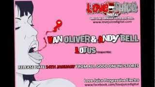 Van Oliver & Andy Bell - Lotus (Original Mix) Love Juice Digital Release 14th January 2013