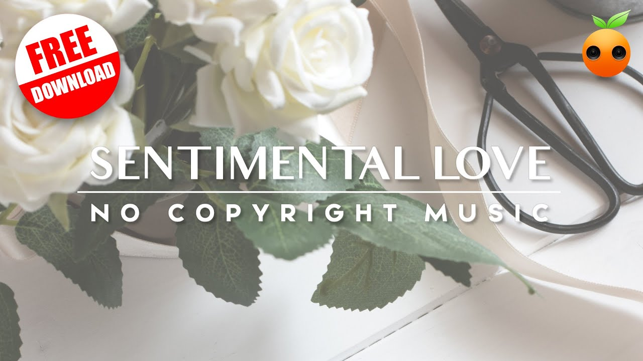 No Copyright Music Sentimental Love Background Music For Videos And Presentations Youtube