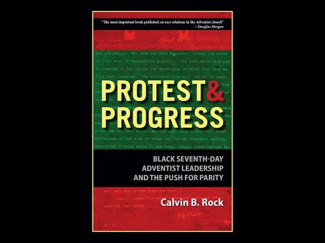 """Protest & Progress: Untold Stories in Adventist History"" by Calvin B. Rock (February 4, 2017)"