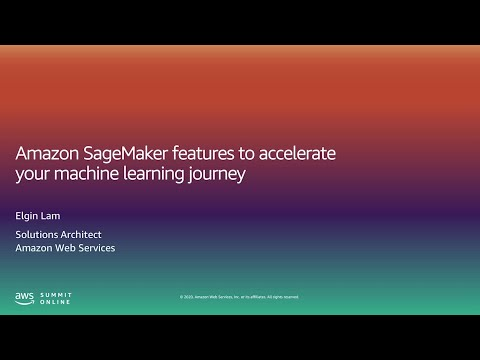 AWS Summit Online ASEAN 2020 | Amazon SageMaker Features to Accelerate Your Machine Learning Journey