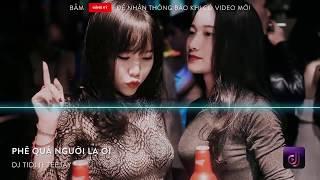 Nonstop Vinahouse 2018   Phê Quá Người Lạ Ơi   DJ Tidi ft Teejay   Nhạc Sàn 2018   Nhạc DJ vn