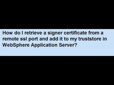 How to retrieve a signer cert from remote ssl port and add to truststore in WAS