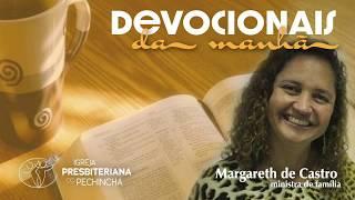 Devocional - Margareth de Castro - Igreja Presbiteriana do Pechincha