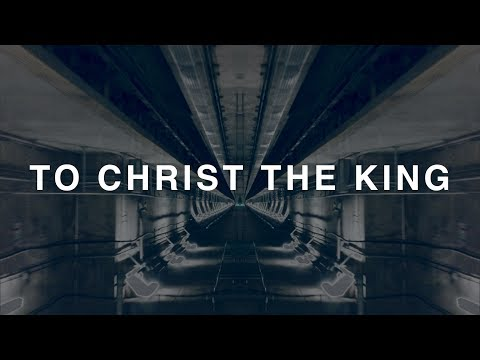To Christ The King