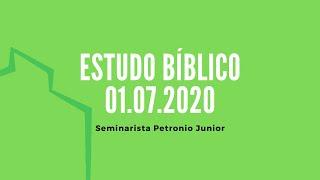 Estudo Bíblico   Seminarista Petronio Junior - 01.07.2020