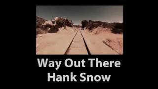 Way Out There Hank Snow with Lyrics YouTube Videos