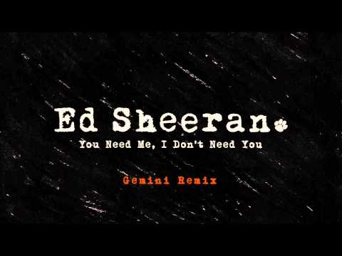 Ed Sheeran - You Need Me, I Don't Need You (Gemini Remix) [Official]