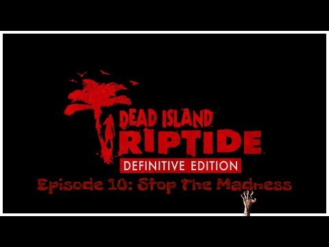 Dead Island Riptide Remastered - Episode 10: Stop The Madness