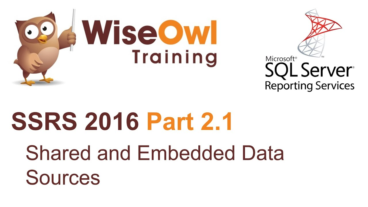 SSRS 2016 Part 2 1 - Shared and Embedded Data Sources