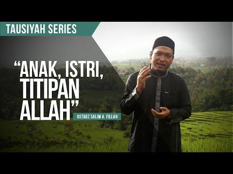 Anak, Istri, Titipan Allah | Ustadz Salim A. Fillah | Love Series