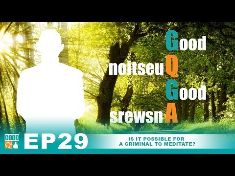 Good Q&A Ep 29:  Is it possible for a criminal to meditate?