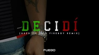 Fuego - Decidi (Used To This Fireboy Remix) [Official Audio]