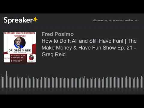 How to Do It All and Still Have Fun! | The Make Money & Have Fun Show Ep. 21 - Greg Reid