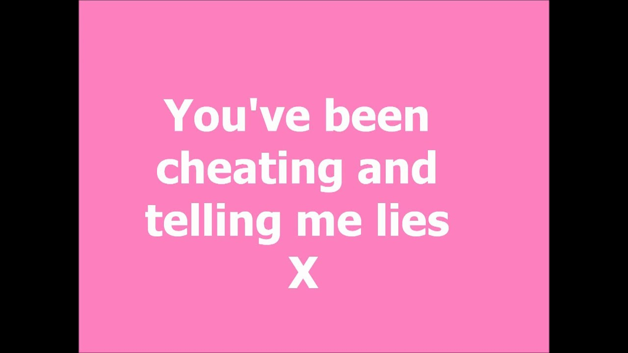 youve been cheatin and tellin me lies x