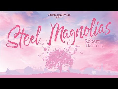THEATRE JACKSONVILLE presents: Steel Magnolias, by Robert Harling