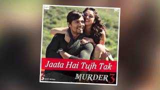 Murder 3 - Jaata Hai Tujh Tak Official Full Song