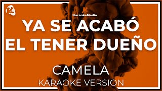 Camela - Ya Se Acabo El Tener Dueño (Karaoke)