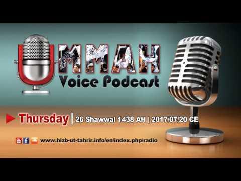 Ummah Voice Podcast   Thursdy   26 Shawwal 1438 AH   2017/07/20 CE