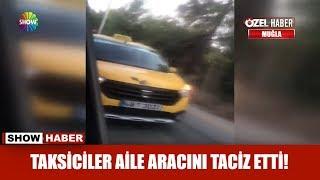 Taksiciler aile aracını taciz etti!