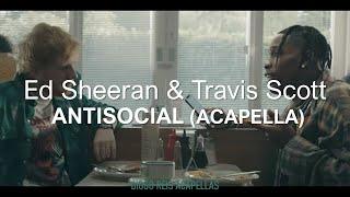 Ed Sheeran & Travis Scott - Antisocial (Acapella - Vocals Only)