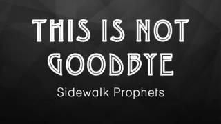 This Is Not Goodbye (Sidewalk Prophets) - Instrumental
