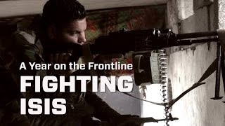 Fighting ISIS: A Year On The Frontline