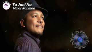 Ta Jani Na by Minar Rahman lyrics